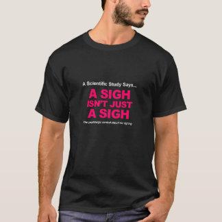A Sigh Isn't Just a Sigh T-Shirt