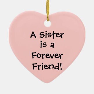 A Sister, is a, Forever, Friend! Ceramic Ornament