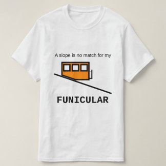 A slope is no match for my funicular T-Shirt
