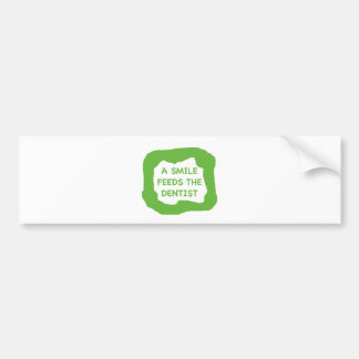 A smile feeds the dentist .png bumper sticker