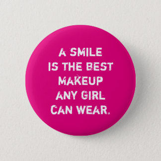 A smile is the best Makeup any girl can wear. 2 Inch Round Button