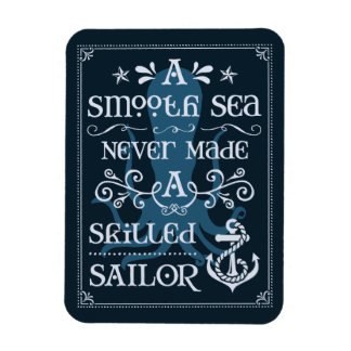 A Smooth Sea Never Made a Skilled Sailor Magnet