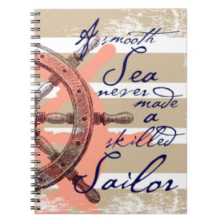 A Smooth Sea never made a skilled Sailor Notebook