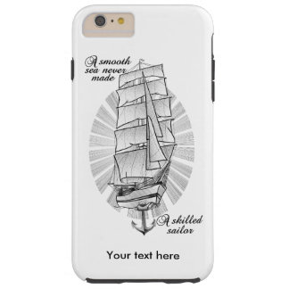 A smooth sea never made a skilled sailor tough iPhone 6 plus case