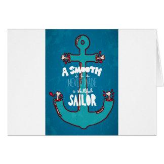 A Smooth Sea Never Made A Skillful Sailor Card