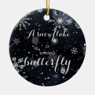 A snowflake is winter's butterfly quote round ceramic ornament