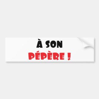 A son pépère ! bumper sticker