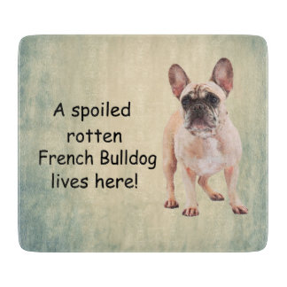 A Spoiled Rotten French Bulldog Lives Cutting Board