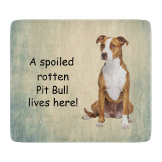 A Spoiled Rotten Pit Bull Lives here Cutting Board