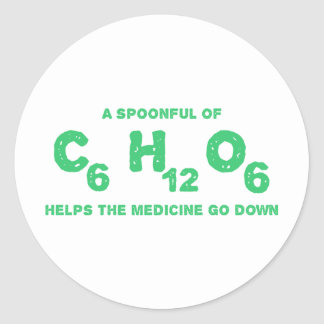 A Spoonful of C6H12O6 Helps the Medicine Go Down Classic Round Sticker
