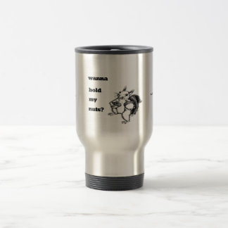 a squirrel that just wants you to hold his nuts travel mug