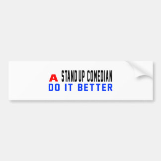 A Stand-up comedian Do It Better Bumper Stickers