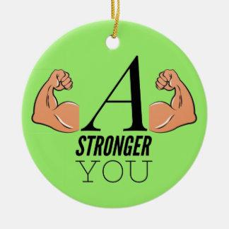 A Stronger You Ceramic Ornament