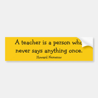 A teacher is a person who never says anything o... bumper sticker