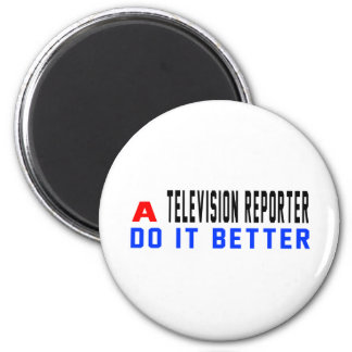 A Television reporter Do It Better Magnet
