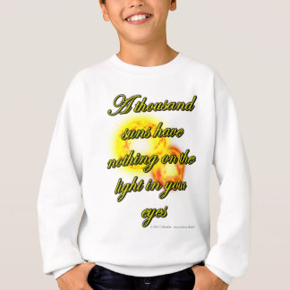 A thousand suns have nothing on the light in... sweatshirt