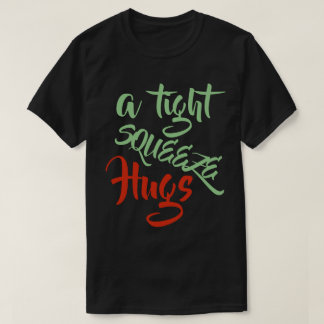a tight squeeze Hugs 03 T-Shirt