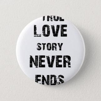 a true love story never ends 2 inch round button