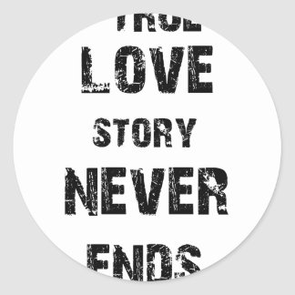 a true love story never ends classic round sticker