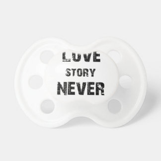a true love story never ends pacifier