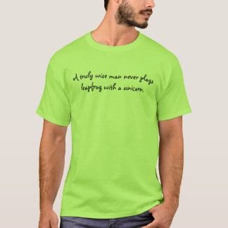 A truly wise man never plays leapfrog with a un... T-Shirt