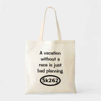 A vacation without a race is just bad planning budget tote bag