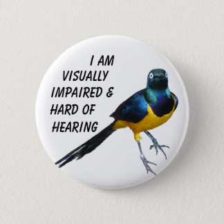 A visually impaired & hard of hearing info badge. 2 inch round button