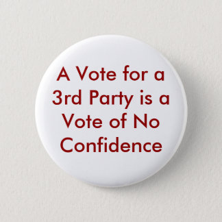 A Vote for a 3rd Party is a Vote of No Confidence 2 Inch Round Button