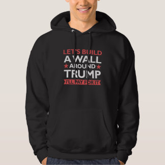 A Wall Around Trump Hoodie