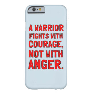 """A Warrior Fights with Courage, Not with Anger"" Barely There iPhone 6 Case"