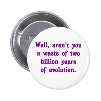 A Waste of two billion years of evolution 2 Inch Round Button