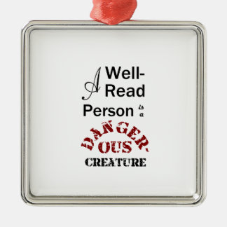 A Well-Read Person is a Dangerous Creature Silver-Colored Square Ornament