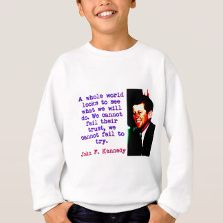 A Whole World Looks - John Kennedy Sweatshirt