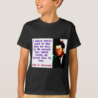 A Whole World Looks - John Kennedy T-Shirt