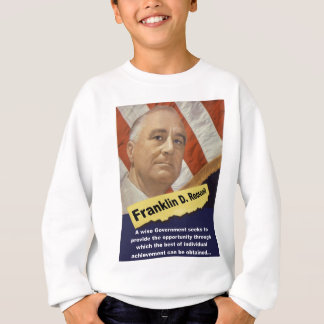 A Wise Government - FDR Sweatshirt
