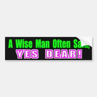 A Wise Man Often Said Yes Dear Bumper Sticker