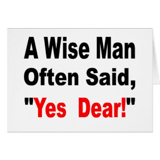 A Wise Man Often Said Yes Dear Greeting Card
