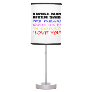 A Wise Man Often Said Yes Dear ... I Love You Table Lamp