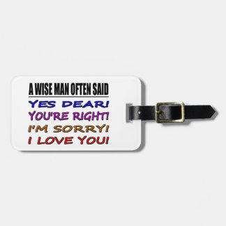 A Wise Man Often Said Yes Dear ... I Love You Tags For Bags