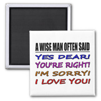 A Wise Man Often Said Yes Dear ... I Love You Square Magnet