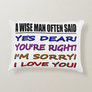 A Wise Man Often Said Yes Dear ... I Love You Accent Pillow