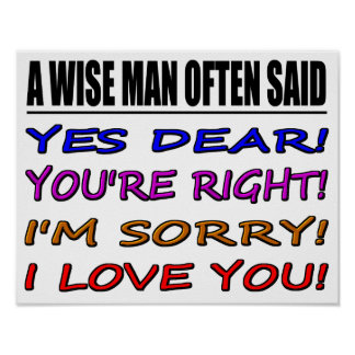A Wise Man Often Said Yes Dear ... I Love You Poster