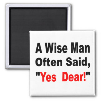 A Wise Man Often Said Yes Dear Square Magnet