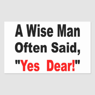 A Wise Man Often Said Yes Dear