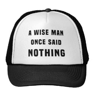 A wise man once said nothing trucker hat