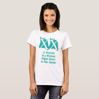 A Woman is a Woman Right Down to Her Genes T-Shirt