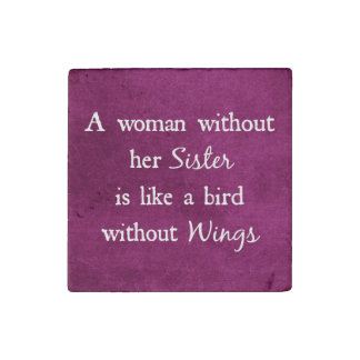 A woman without her Sister Quote Stone Magnets