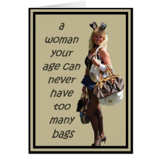 A Woman Your Age Can Never Have Too Many Bags Card