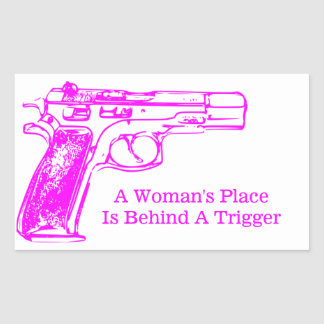 A Woman's Place is Behind a Trigger