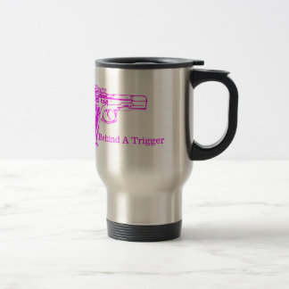 A Woman's Place is Behind a Trigger Travel Mug